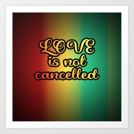 Love is not cancelled Art Print
