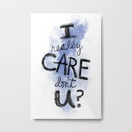 """I Really Care Don't You?"" color-denim blue Metal Print"