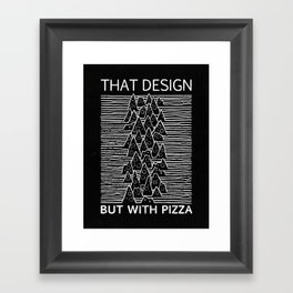That Design but with Pizza Framed Art Print
