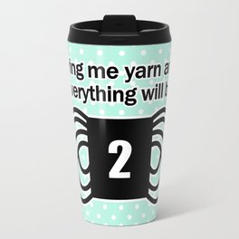 bring me yarn and everything will be fine Travel Mug