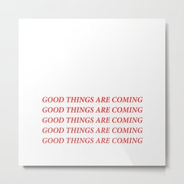 Good things are coming Metal Print