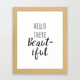 Hello There Beautiful Framed Art Print