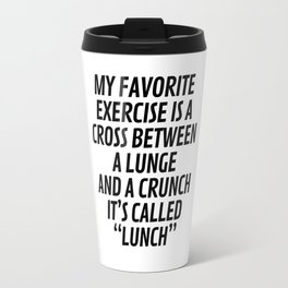 My Favorite Exercise is a Cross Between a Lunge and a Crunch - Lunch Travel Mug