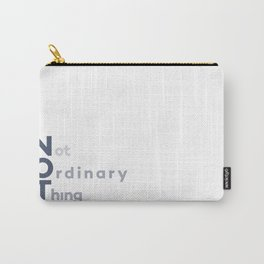 Not Ordinary Thing Carry-All Pouch