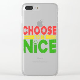 """A Nice Choosing Theme Tee For You Who Chooses Carefully Saying """"Choose To Be Nice"""" T-shirt Design Clear iPhone Case"""
