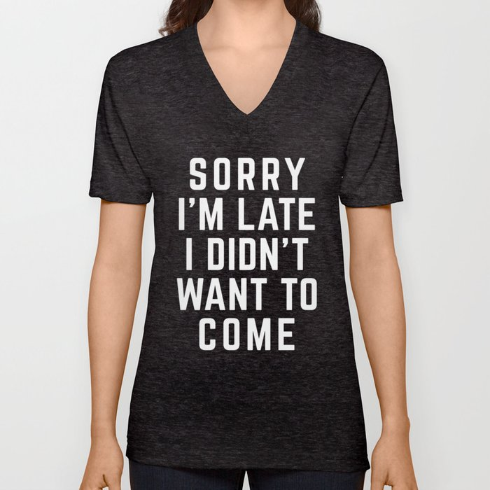 Sorry I'm Late Funny Quote Unisex V-Neck