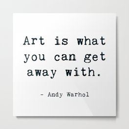 Art is what you can get away with. Metal Print