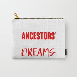 My Ancestors Wildest Dream Carry-All Pouch