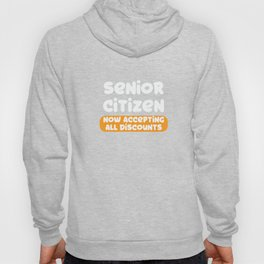 Senior Citizen T-Shirt Gift Now accepting all discounts Hoody