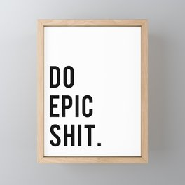 Do Epic Sh*t Minimal Motivational Quote Framed Mini Art Print