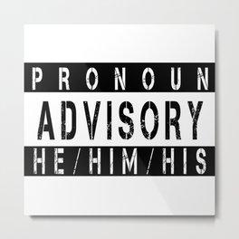 Pronoun Advisory (He/Him) Metal Print
