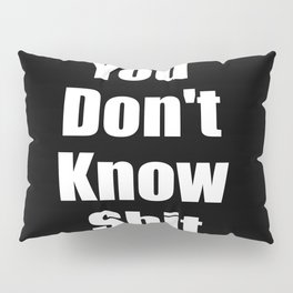 You dont know shit funny quote. Pillow Sham