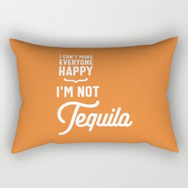 I Can't Make Everyone Happy I'm Not Tequila Rectangular Pillow