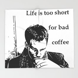 Life is too short for bad coffee Throw Blanket