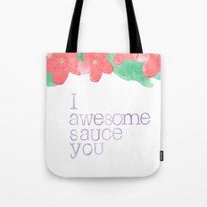 I AWESOME SAUCE YOU Tote Bag
