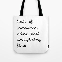 Made of sarcasm, wine, and everything fine Tote Bag