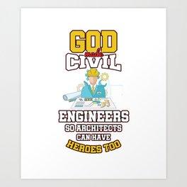 Funny Engineering Heroes God Made Civil Engineers Art Print