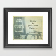 Today Is Your Next Chance Framed Art Print
