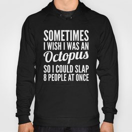 Sometimes I Wish I Was an Octopus So I Could Slap 8 People at Once (Black & White) Hoody