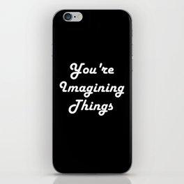 You're Imagining Things iPhone Skin