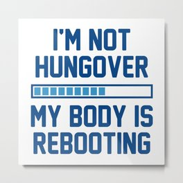 I'm Not Hungover Metal Print
