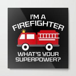 I'm A Firefighter Metal Print