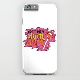 Don't be a dum dum iPhone Case