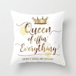 Queen of effin' Everything Throw Pillow