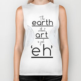 """The Earth Without Art is Just 'Eh"""" Biker Tank"""