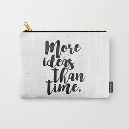 More Ideas Than Time Carry-All Pouch