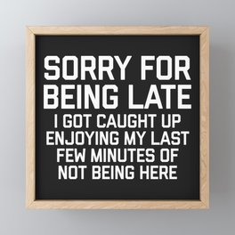 Sorry For Being Late Funny Quote Framed Mini Art Print