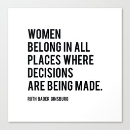 Women Belong In All Places, Ruth Bader Ginsburg, RBG, Motivational Quote Canvas Print