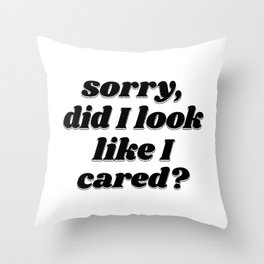 did I look like I cared? Throw Pillow