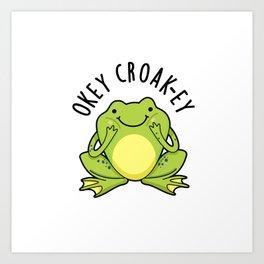 Okey Croak-ey Cute Croaking Frog Pun Art Print