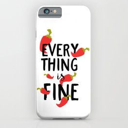 Everything Is Fine Jalapeno Pepper iPhone Case