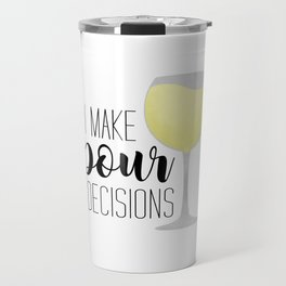 I Make Pour Decisions | White Wine Travel Mug
