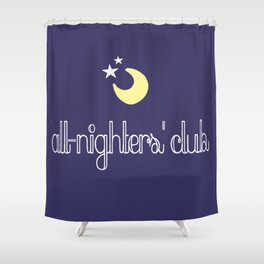 all-nighters' club Shower Curtain