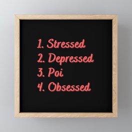 Stressed. Depressed. Poi. Obsessed. Framed Mini Art Print