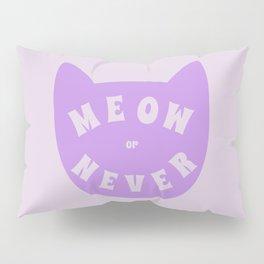 Meow or never Pillow Sham