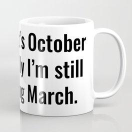 Mentally it's October emotionally I'm still processing March. Coffee Mug