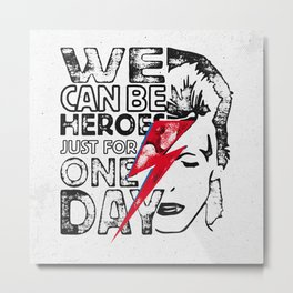 We Can Be Heroes Just For One Day Metal Print