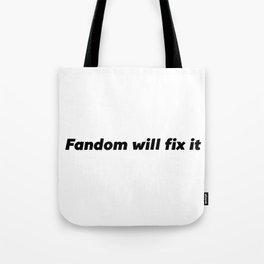 Fandom Will Fix It Tote Bag