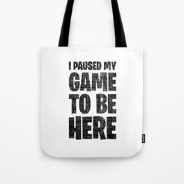 I Paused My Game To Be Here Merch Tote Bag