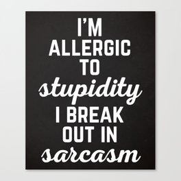 Allergic To Stupidity Funny Quote Canvas Print