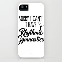 Gymnasts Sorry I Can't I Have Rhythmic Gymnastics iPhone Case