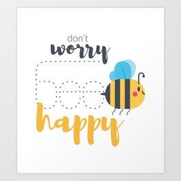 Don't worry BEE happy! Art Print