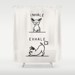 Inhale Exhale Chihuahua Shower Curtain