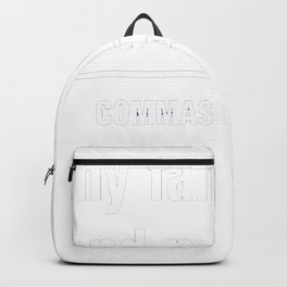 I look cooking my family and my pets. Commas save lives Backpack