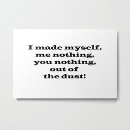 Me Nothing, You Nothing Metal Print