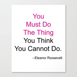 You Must Do The Thing You Think You Cannot Do. Canvas Print